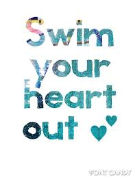 Swim you heart out